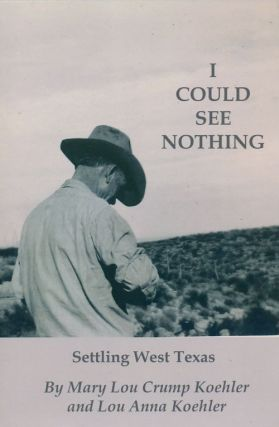 I Could See Nothing Settling West Texas. Mary Lou Crump Koehler, Lou Anna Koehler