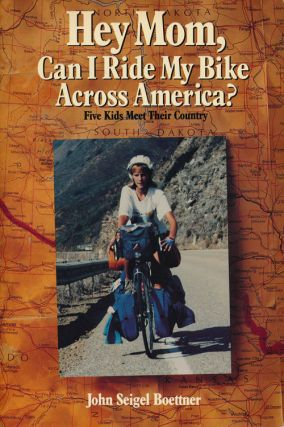 Hey Mom, Can I Ride My Bike Across America? Five Kids Meet Their Country. John Seigel Boettner