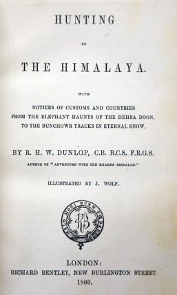 Hunting in the Himalaya With Notices of the Customs and Countries from the Elephant Haunts of Dehra Doon, to the Bunchowr Tracks in Enternal Snow