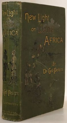 New Light on Dark Africa: Being the Narrative of the German Emin Pasha Expedition Its Journeyings...