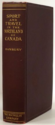Sport and Travel in the Northland of Canada. David T. Hanbury