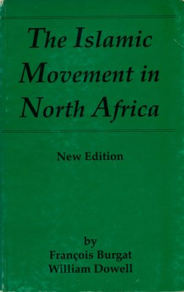 The Islamic Movment in North Africa New Edition. Francois Burgat, William Dowell