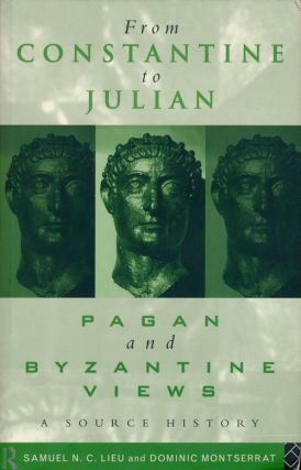 From Constantine to Julian Pagan and Byzantine Views, a Source History. Samuel N. C. Lieu,...
