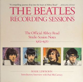 The Beatles Recording Sessions: the Official Abbey Road Studio Session Notes, 1962-1970. Mark...