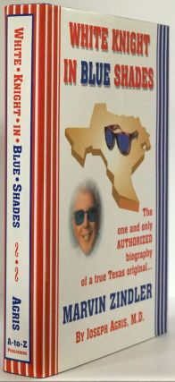 White Knight in Blue Shades The One and Only Authorized Biography of a True Texas Original......