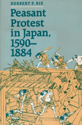 Peasant Protest in Japan, 1590-1884. Herbert B. Bix