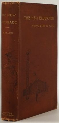 The New Eldorado A Summer Journey to Alaska. Maturin M. Ballou