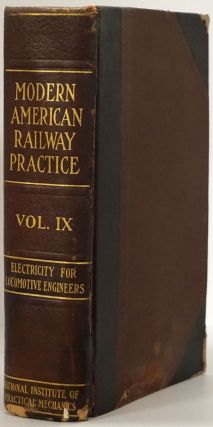 Modern American Railway Practice: Electricity for Locomotive Engineers Volume IX, Being a...