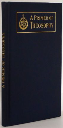 A Primer of Theosophy. American Section of the Theosophical Society