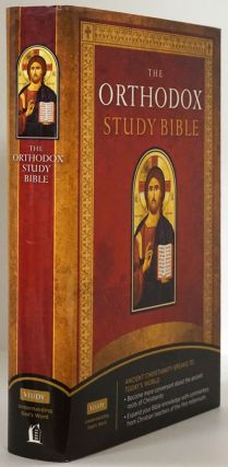 The Orthodox Study Bible Ancient Christianity Speaks to Today's World. St. Athanasius Academy Of...