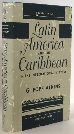 Latin America and the Caribbean in the International System Fourth Edition. G. Pope Atkins
