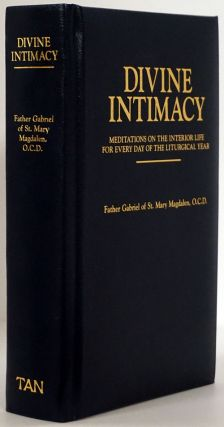Divine Intimacy Meditations on the Interior Life for Every Day of the Liturgical Year. Father...