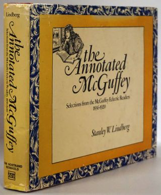 The Annotated McGuffey Selections from the McGuffey Eclectic Readers 1836-1920. Stanley W. Lindberg