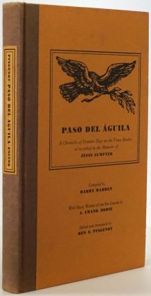 Paso Del Aguila A Chronicle of Frontier Days of the Texas Border As Recorded in the Memoirs of...