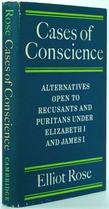 Cases of Conscience Alternatives Open to Recusants and Puritans under Elizabeth I and James I....