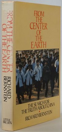 From the Center of the Earth The Search for the Truth about China. Richard Bernstein