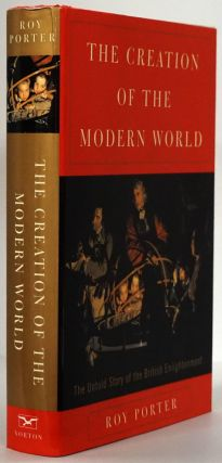 The Creation of the Modern World The Untold Story of the The British Enlightenment. Roy Porter