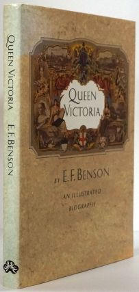 Queen Victoria: an Illustrated Biography. E. F. Benson