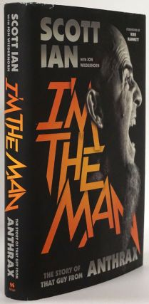 I'M the Man The Story of That Guy from Anthrax. Scott Ian