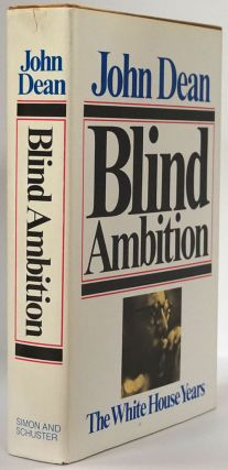 Blind Ambition The White House Years. John Dean