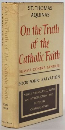 On the Truth of the Catholic Faith Book Four: Salvation. St. Thomas Aquinas