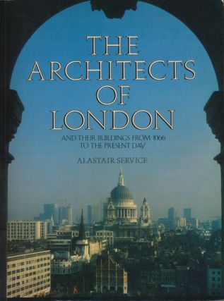 The Architects of London And Their Buildings from 1066 to the Present Day. Alastair Service
