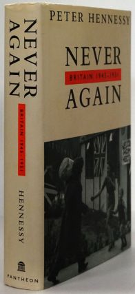 NEVER AGAIN Britain, 1945-1951. Peter Hennessy