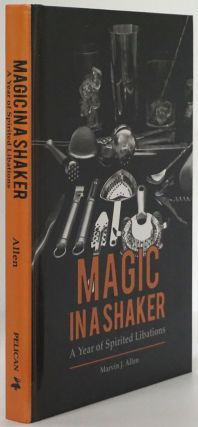 Magic in a Shaker A Year of Spirited Libations. Marvin Allen, Ann Benoit
