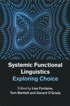 Systemic Functional Linguistics Exploring Choice. Lise Fontaine, Tom Bartlett, Gerard O'Grady