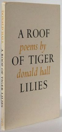 A Roof of Tiger Lilies Poems. Donald Hall