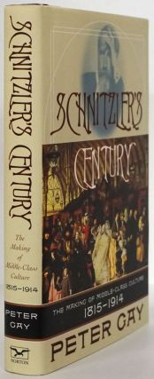 Schnitzler's Century The Making of Middle-Class Culture, 1815-1914. Peter Gay