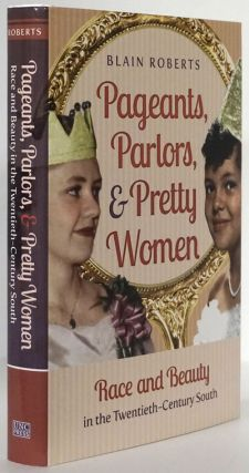 Pageants, Parlors, and Pretty Women Race and Beauty in the Twentieth-Century South. Blain Roberts
