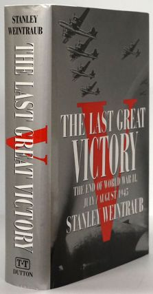 The Last Great Victory The End of World War II, July/August 1945. Stanley Weintraub