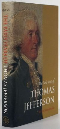 The Paris Years of Thomas Jefferson. William Howard Adams