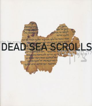 Dead Sea Scrolls: an Exhibition of Scrolls and Archeological Objects from the Collection of the...