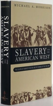 Slavery and the American West The Eclipse of Manifest Destiny. Michael A. Morrison