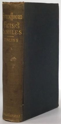 Fifteen Hundred Facts and Similes for Sermons and Addresses. J. F. B. Tinling