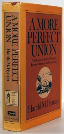 A More Perfect Union The Impact of the Civil War and Reconstruction on the Constitution. Harold...