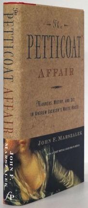 The Petticoat Affair Manners, Mutiny, and Sex in Andrew Jackson's White House. John F. Marszalek