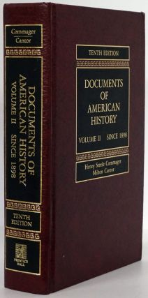 Documents of American History Volume II Since 1898 Tenth Edition. Henry Steele Commager, Milton...