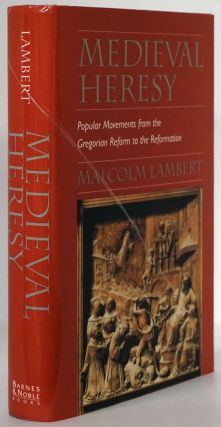 Medieval Heresy Popular Movements from the Gregorian Reform to the Reformation. Malcolm Lambert