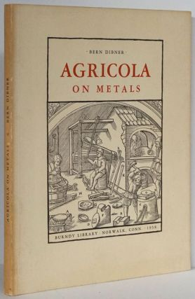 Agricola on Metals The Age of Technology Waited for Better and More Abundant Metals; it Arrived...