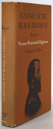 Colonel of the Black Regiment: the Life of Thomas Wentworth Higginson. Howard N. Meyer