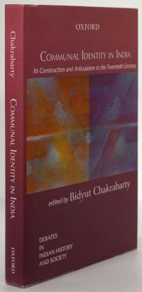 Communal Identity in India Its Construction and Articulation in the Twentieth Century. Bidyut...