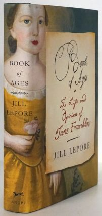 Book of Ages The Life and Opinions of Jane Franklin. Jill Lepore