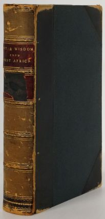 Wit and Wisdom from West Africa; Or, a Book of Proverbial Philosophy, Idioms, Enigmas, and...