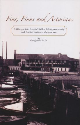 Fins, Finns and Astorians A Glimpse Into Astoria's Fabled Fishing Community by Finnish Heritage -...