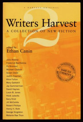 Writers Harvest 2 A Collection of New Fiction. Julia Alvarez, Po Bronson, Michael Chabon, Mary...