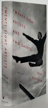 Twenty-Eight Artists and Two Saints Essays. Joan Acocella
