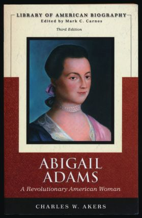 Abigail Adams A Revolutionary American Woman. Charles W. Akers